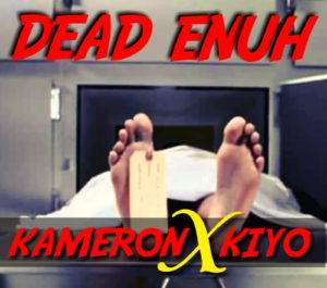 Kameron x Kiyo – Dead Enuh Listen now