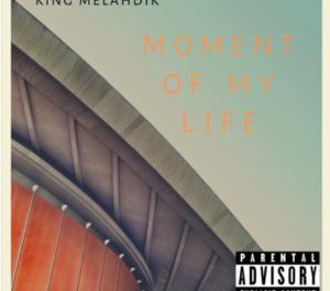 King Melahdik – Moment Of My Life